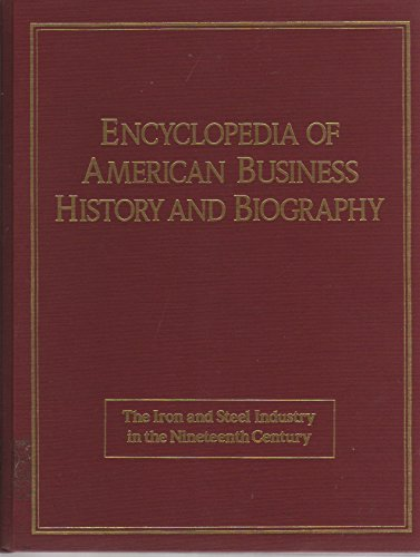 9780816018901: Iron and Steel in the Nineteenth Century (Encyclopedia of American Business History and Biography)