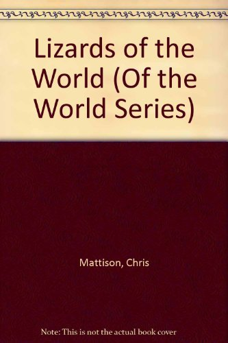 Lizards of the World (Of the World: Chris Mattison