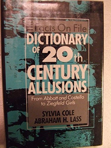 Facts on File Dictionary of 20th Century Allusions: From Abbott and Costello to Ziegfeld Girls (0816019150) by Sylvia Cole; Abraham Harold Lass