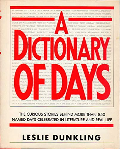 A Dictionary of Days -- The Curious Stories Behind More Than 850 Named Days Celebrated in ...
