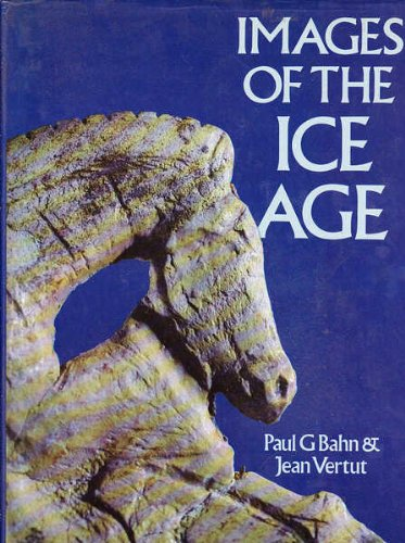 Images of the Ice Age.: Bahn, Paul ; Vertut, Jean