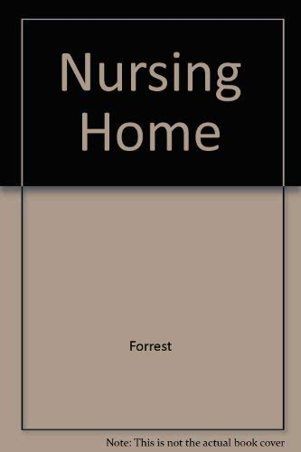 Nursing Homes: The Complete Guide: Forrest, Mary Brumby; Forrest, Christopher B., M.D.; Forrest, ...