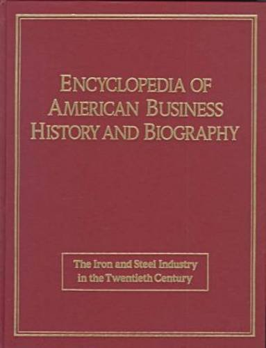 9780816021956: Iron and Steel in the Twentieth Century (ENCYCLOPEDIA OF AMERICAN BUSINESS HISTORY AND BIOGRAPHY)