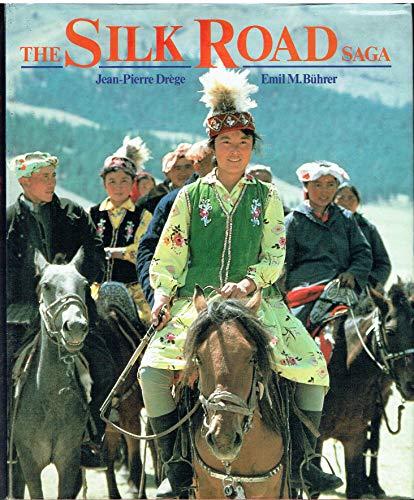 Silk Road Saga, The: Drege, Jean-Pierre and Buhrer, Emil M.