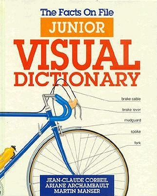 The Facts on File Junior Visual Dictionary (0816022224) by Ariane Archambault; Jean-Claude Corbeil