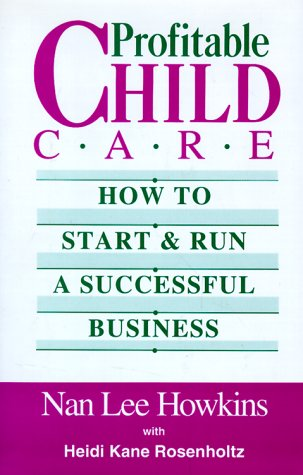 9780816022366: Profitable Child Care: How to Start and Run a Successful Business