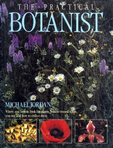 The Practical Botanist (Practical Handbook) (0816023123) by Jordan, Michael