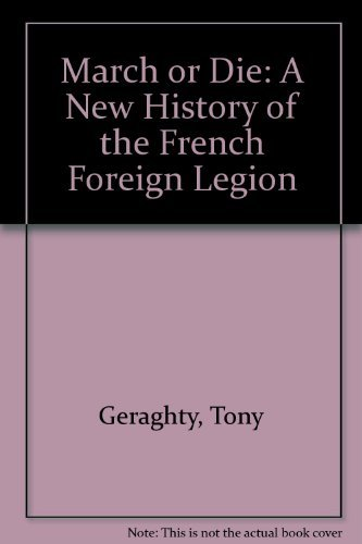 9780816023578: March or Die: A New History of the French Foreign Legion