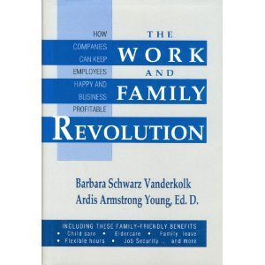 The Work and Family Revolution: How Companies Can Keep Employees Happy and Business Profitable: ...