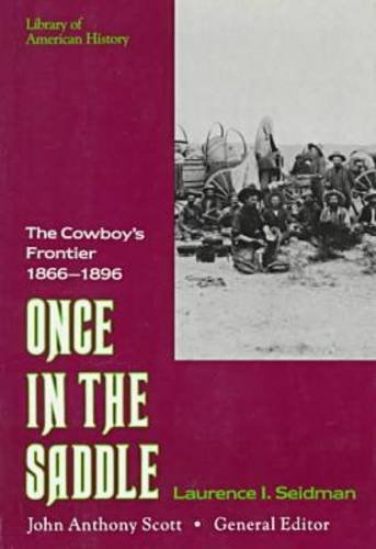 9780816023738: Once in the Saddle: The Cowboy's Frontier 1866-1896 (Library of American History (Facts on File))**OUT OF PRINT**