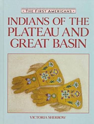 Indians of the Plateau and the Great: Victoria Sherrow, Victoria