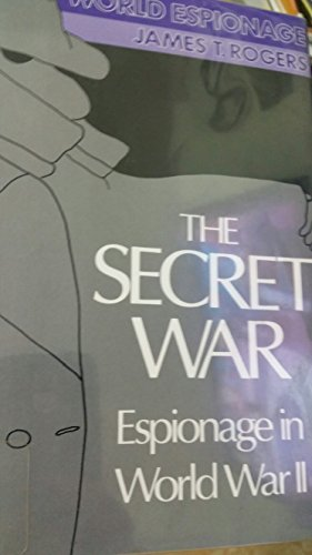 The Secret War: Espionage in WWII (World Espionage): Rogers, James T.