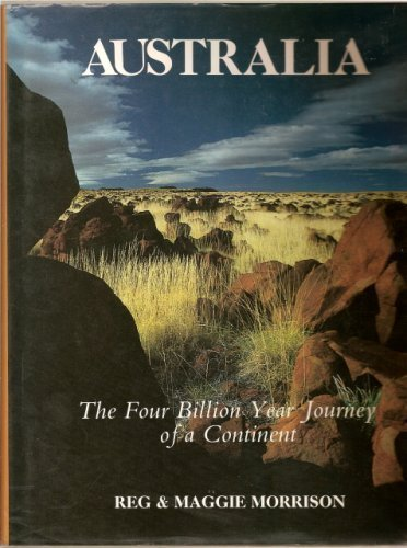Australia: the Four Billion Year Journey of a Continent: Morrison, Reg, and Maggie Morrison