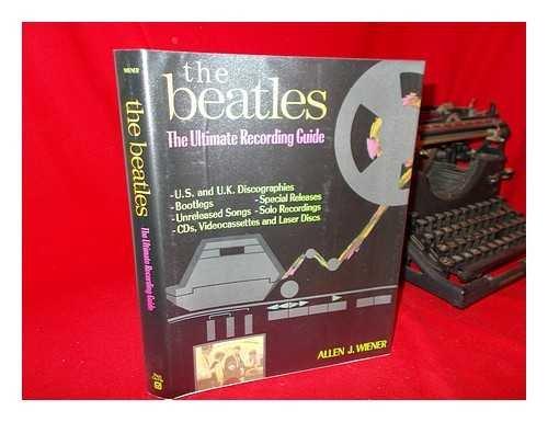 The Beatles: The Ultimate Recording Guide: Wiener, Allen J.
