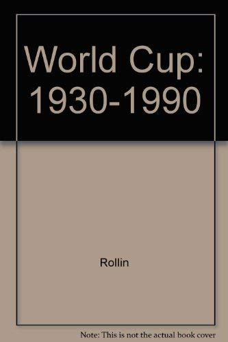 The World Cup 1930-1990: Sixty Glorious Years: Rollin, Jack