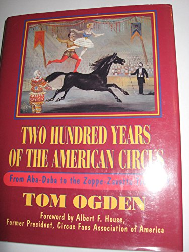 9780816026111: Two Hundred Years of the American Circus: From Aba-Daba to the Zoppe-Zavatta Troupe