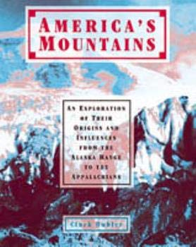 9780816026616: America's Mountains: An Exploration of Their Origins and Influences from the Alaska Range to the Appalachians