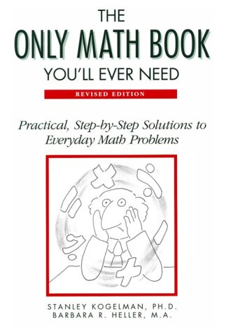 9780816027675: The Only Math Book You'll Ever Need: Practical, Step-By-Step Solutions to Everyday Math Problems