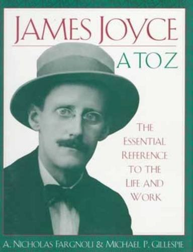 9780816029044: James Joyce A to Z: The Essential Reference to the Life and Work