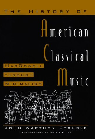 9780816029273: The History of American Classical Music: Macdowell Through Minimalism