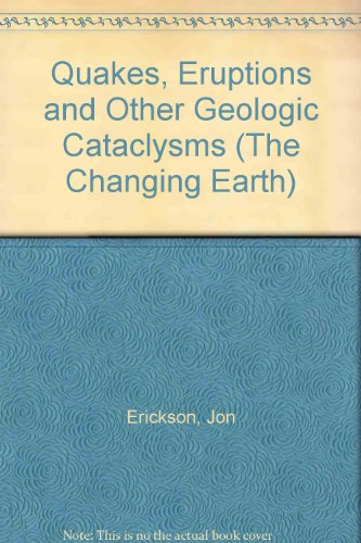 9780816029495: Quakes, Eruptions and Other Geologic Cataclysms (The Changing Earth)