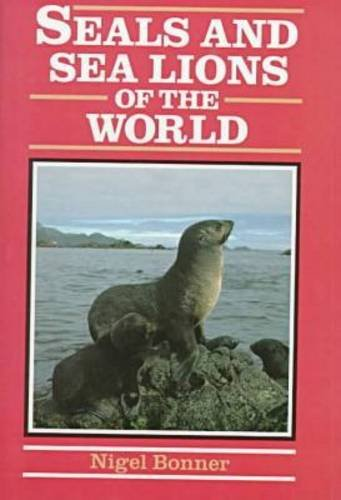 Seals and Sea Lions of the World: Nigel Bonner