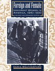 9780816031009: Foreign and Female: Immigrant Women in America, 1840-1930