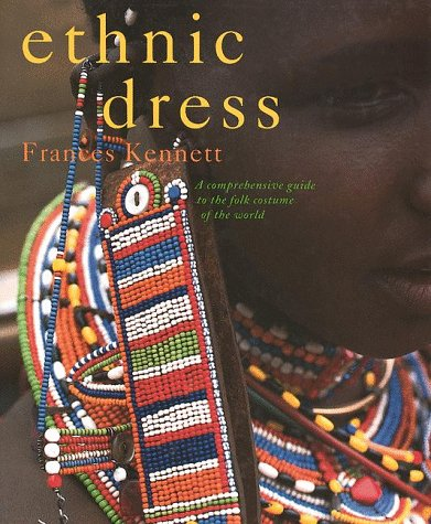 ETHNIC DRESS : A Comprehensive Guide to the Folk Costume of the World