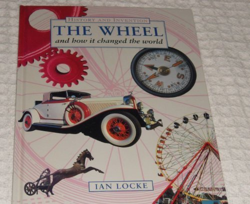9780816031436: The Wheel and How It Changed the World (History and Invention)