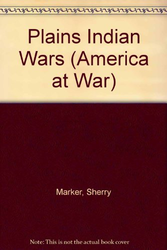 The Plains Indians Wars (America at War): Marker, Sherry, Bowman,