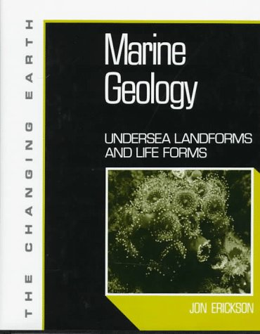 9780816033546: Marine Geology: Undersea Landforms and Life Forms (Changing Earth Series)