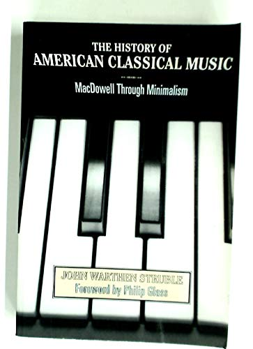 9780816034932: The History of American Classical Music: Macdowell Through Minimalism