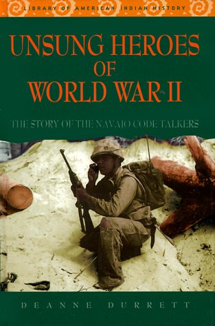 Unsung Heroes of World War II: The Story of the Navajo Code Talkers: Durrett, Deanne