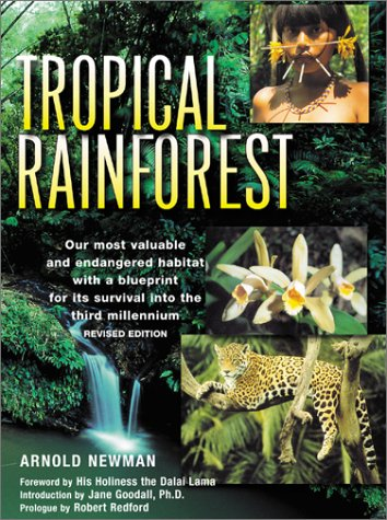 The Tropical Rainforest : A World Survey of Our Most Valuable Endangered Habitat : With a Blueprint...