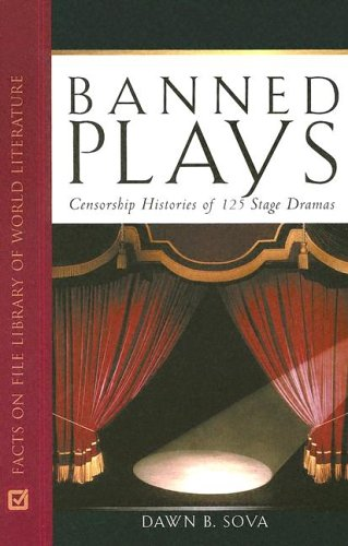 Banned Plays: Censorship Histories of 125 Stage Dramas (Facts on File Library of World Literature)