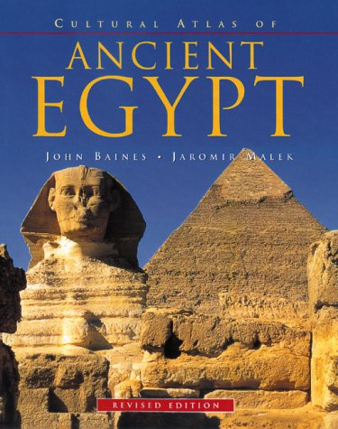 Cultural Atlas of Ancient Egypt, Revised Edition (Cultural Atlas Series): Baines, John; Malek, ...