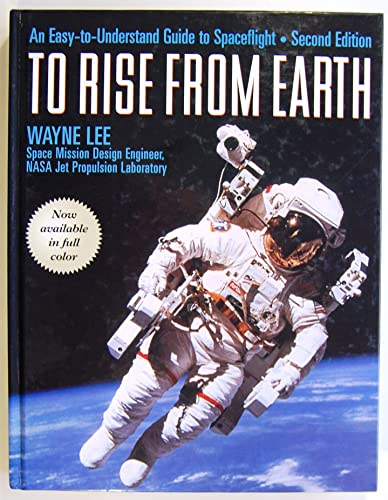 9780816040919: To Rise from Earth: An Easy-To-Understand Guide to Space Flight
