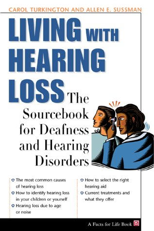 Living With Hearing Loss: The Sourcebook for Deafness and Hearing Disorders (The Facts for Life ...