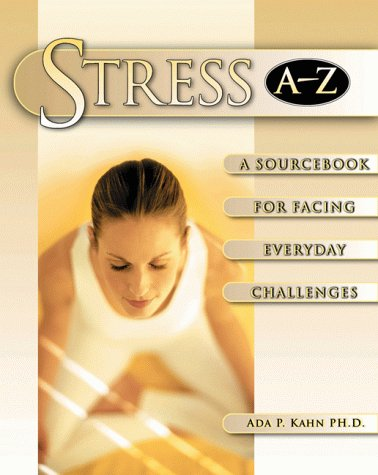 Stress A to Z: A Sourcebook for Facing Everyday Challenges (0816043108) by Kahn, Ada P.