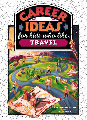 Career Ideas for Kids Who Like Travel: Gayle Bryan; Diane Lindsey Reeves