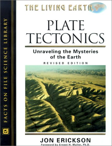 Plate Tectonics: Unraveling the Mysteries of the: Jon Erickson; Foreword-Ernest
