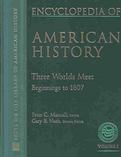 9780816043613: Encyclopedia of American History: Three Worlds Meet Beginnings to 1607 (Vol. 1)