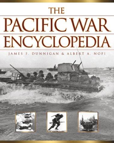 The Pacific War Encyclopedia: Dunnigan, James F., Nofi, Albert A.