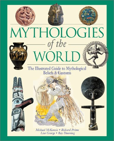 9780816044801: Mythologies of the World: The Illustrated Guide to Mythological Beliefs & Customs