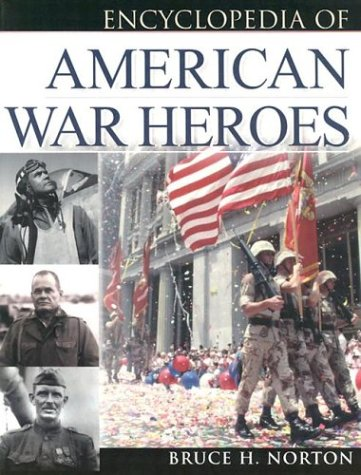 Encyclopedia of American War Heroes: Norton, Bruce H.,