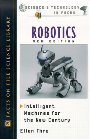 9780816047017: Robotics: Intelligent Machines for the New Century (Science and Technology in Focus)