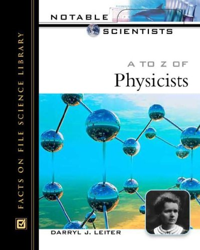 A to Z of Physicists (Notable Scientists): Leiter, Darryl J., Ward, Paul