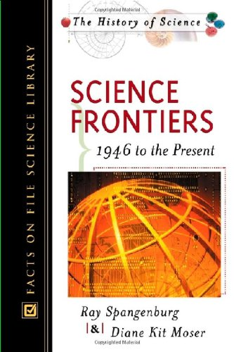 Science Frontiers (History of Science (Facts on: Spangenburg, Ray, Moser,
