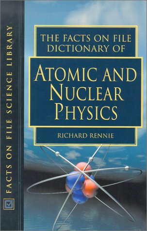 9780816049165: The Facts on File Dictionary of Atomic and Nuclear Physics (Facts on File Science Dictionaries)
