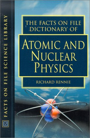 9780816049172: The Facts on File Dictionary of Atomic and Nuclear Physics (Facts on File Science Library)